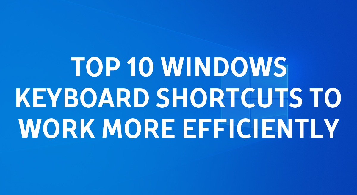 Top 10 Windows keyboard shortcuts to work more efficiently